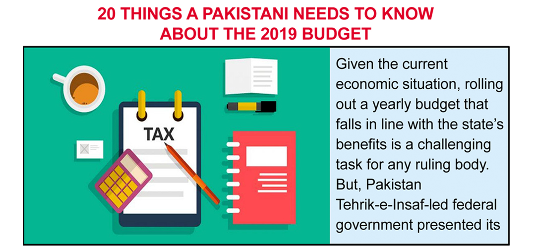 20 THINGS A PAKISTANI NEEDS TO KNOW ABOUT THE 2019 BUDGET